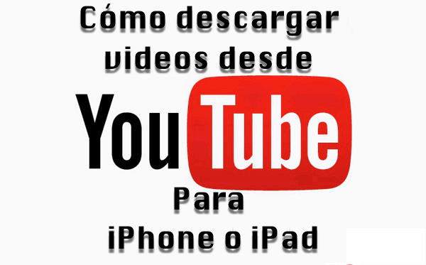 Descargar video YouTube en iPhone iPad